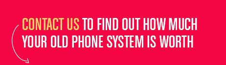 Contact us to find out how much your old phone system is worth
